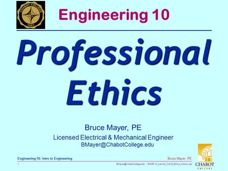 ENGR-10_Lec-20_Chp15_Ethics_History.ppt 1 Bruce Mayer, PE Engineering-10: Intro to Engineering Engineering 10 Professional Ethics.