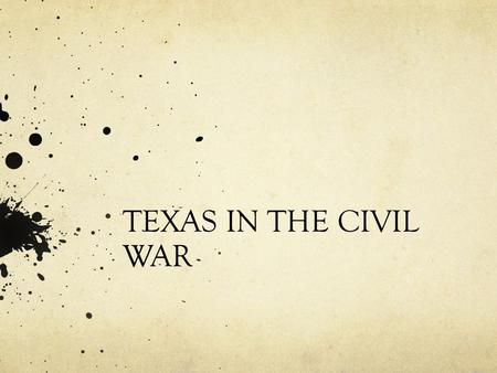 TEXAS IN THE CIVIL WAR. Texas in the Civil War THE ERA OF TEXAS DURING THE CIVIL WAR WAS THE CITIZENS WERE DIVIDED ON THE ISSUE OF SLAVERY.