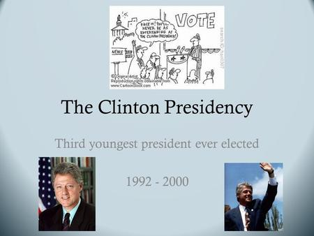 The Clinton Presidency Third youngest president ever elected 1992 - 2000.