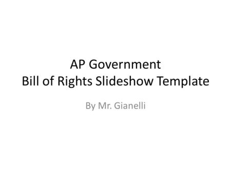 AP Government Bill of Rights Slideshow Template By Mr. Gianelli.