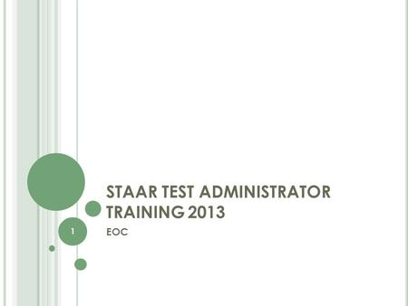 STAAR TEST ADMINISTRATOR TRAINING2013 EOC 1. Please Note: This training does NOT take the place of reading the appropriate manuals. 2.