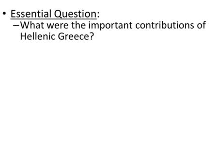 Essential Question: What were the important contributions of Hellenic Greece?