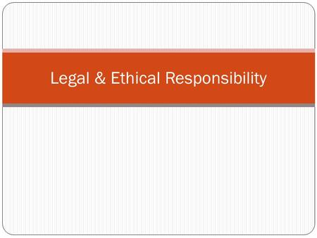 Legal & Ethical Responsibility. Ethics Ethics are a set of principles relating to what is morally right or wrong. It centers around respect for the needs.