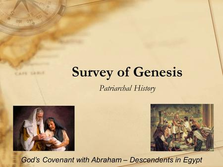 Survey of Genesis Patriarchal History God's Covenant with Abraham – Descendents in Egypt.