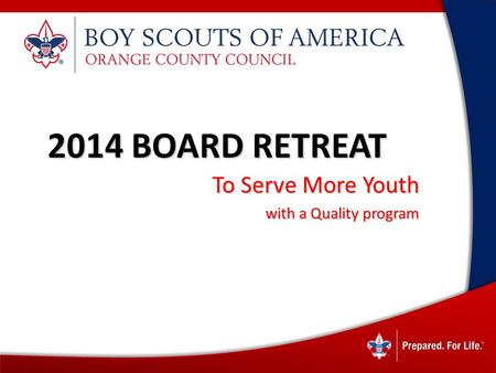 1 2014 BOARD RETREAT To Serve More Youth with a Quality program with a Quality program.