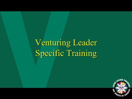 1 Venturing Leader Specific Training 2 Table of Contents.