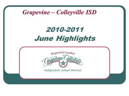 2010-2011 June Highlights Grapevine – Colleyville ISD.