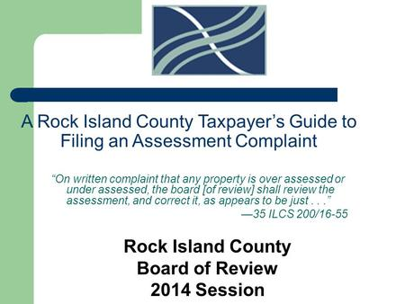"A Rock Island County Taxpayer's Guide to Filing an Assessment Complaint ""On written complaint that any property is over assessed or under assessed, the."