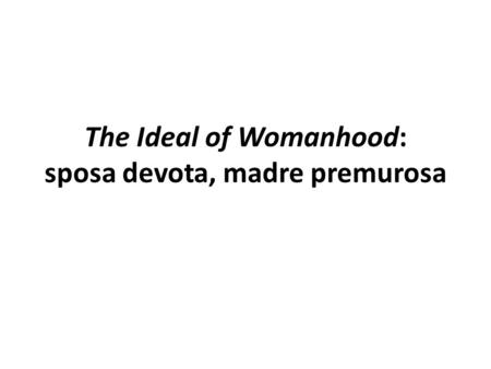 The Ideal of Womanhood: sposa devota, madre premurosa.
