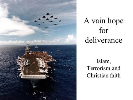 A vain hope for deliverance Islam, Terrorism and Christian faith.