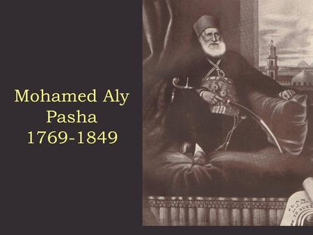 "Mohamed Aly Pasha 1769-1849. "" The Burden of Dementia in an Extended Family Social Network - a Historical Perspective Nasser Loza & Waleed Fawzi Istanbul."