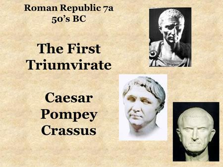 Roman Republic 7a 50's BC The First Triumvirate Caesar Pompey Crassus.