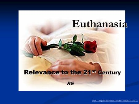 Euthanasia Relevance to the 21 st Century  RG.