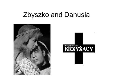 "Zbyszko and Danusia. The love between Zbyszko of Bogdaniec and Danusia is one of the motives in ""The Knights of the Cross"" (Krzyzacy), a historical novel."