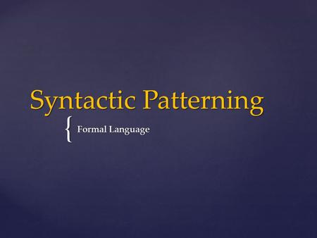 { Syntactic Patterning Formal Language. Coordination: Clauses are in equal status, is signalled by coordinating conjunctions.  I.e.:  I.e.: The words.