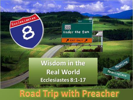 Your Text Here Wisdom in the Real World Ecclesiastes 8:1-17.
