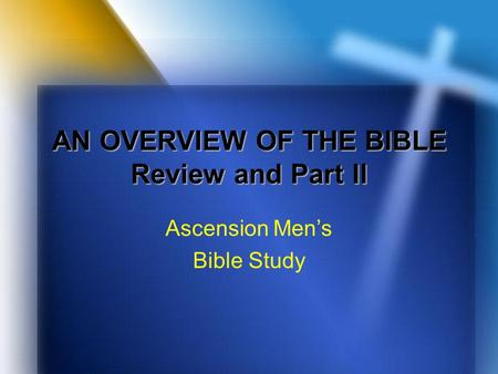 AN OVERVIEW OF THE BIBLE Review and Part II Ascension Men's Bible Study.
