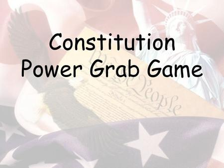 Constitution Power Grab Game. The highest law of the land in the United States is the Constitution. This is why you spend so much time learning about.