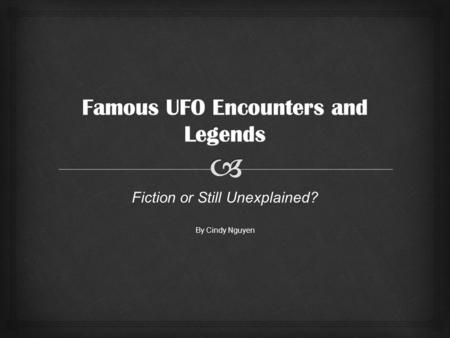 "Fiction or Still Unexplained? By Cindy Nguyen   ""Everyone who works at Area 51, whether military or civilian, must sign an oath agreeing to keep everything."