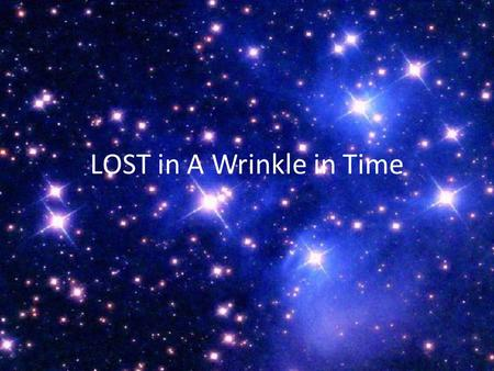 LOST in A Wrinkle in Time. Behind the Story Many of Madeleine L'Engle's beliefs and thus her works, including A Wrinkle in Time, were strongly influenced.
