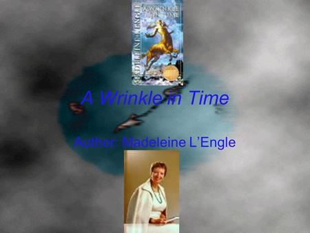 A Wrinkle in Time Author: Madeleine L'Engle. Characters Margaret (Meg) Charles Wallace Calvin Mrs. Murry Mr. Murry Sandy and Dennys Murry Mrs. Whatsit.
