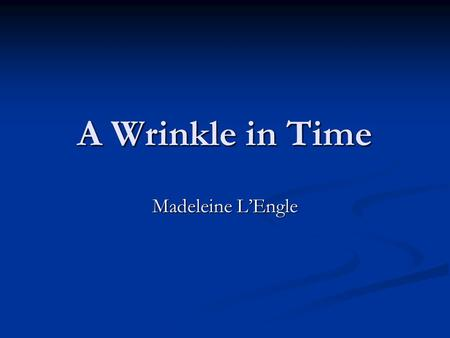A Wrinkle in Time Madeleine L'Engle. What is the story about? A Wrinkle in Time is the story of a high-school girl named Meg who is thrust into an incredible.