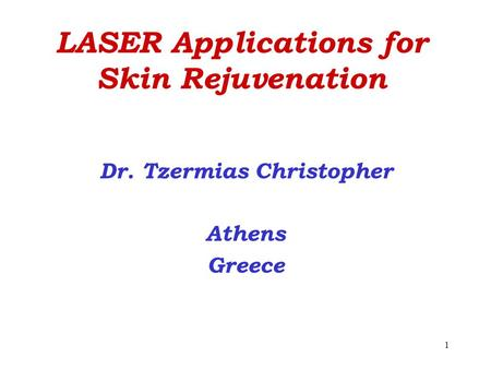 1 LASER Applications for Skin Rejuvenation Dr. Tzermias Christopher Athens Greece.
