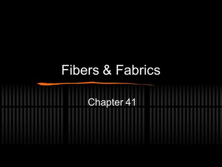Fibers & Fabrics Chapter 41. Think about… Do you have a favorite garment that you worn forever? What makes is such a favorite? Why do you think so many.