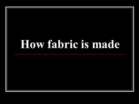 How fabric is made.