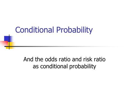 Conditional Probability And the odds ratio and risk ratio as conditional probability.