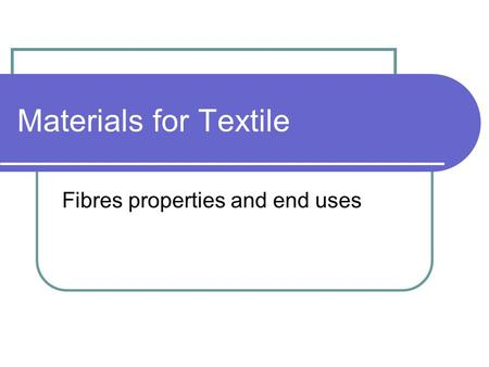 Fibres properties and end uses
