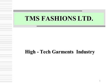 1 TMS FASHIONS LTD. High - Tech Garments Industry.