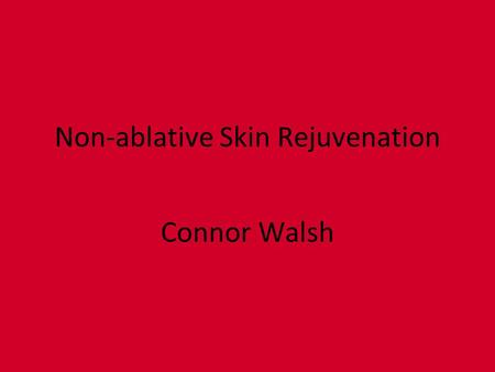 Non-ablative Skin Rejuvenation Connor Walsh. The Problem Currently, millions of Americans are aggravated by some type of skin defect such as a scar, a.