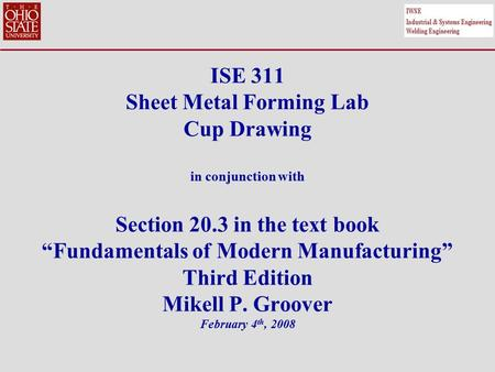 "ISE 311 Sheet Metal Forming Lab Cup Drawing in conjunction with Section 20.3 in the text book ""Fundamentals of Modern Manufacturing"" Third Edition Mikell."