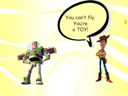 "You can't fly. You're a TOY!. The Question People always say to my ""What do you think you'd like to be When you grow up?"" And I say ""Why, I think I'd."