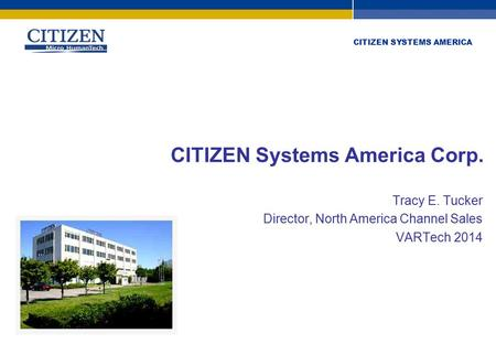 Citizen Systems Europe GmbH www.citizen-europe.com Stuttgart – London +49 711 3906 400 +44 20 8893 1900 CITIZEN SYSTEMS AMERICA CITIZEN Systems America.