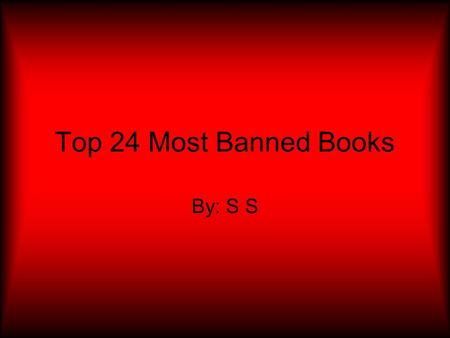 Top 24 Most Banned Books By: S S. Scary Stories More traditional and modern-day stories of ghosts, haunts, monsters, and many other scary things. By: