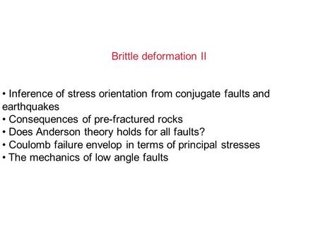 Brittle deformation II Inference of stress orientation from conjugate faults and earthquakes Consequences of pre-fractured rocks Does Anderson theory holds.