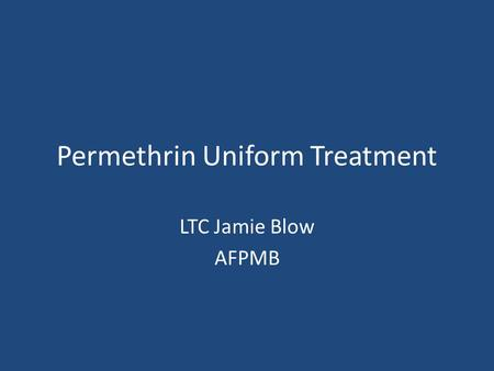 Permethrin Uniform Treatment LTC Jamie Blow AFPMB.