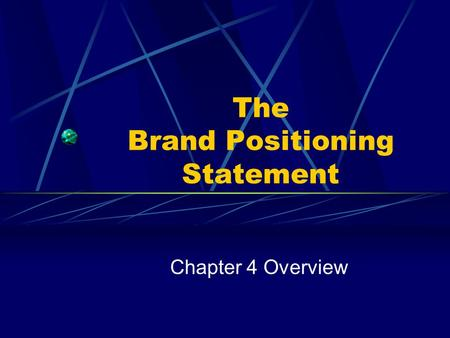 The Brand Positioning Statement Chapter 4 Overview.