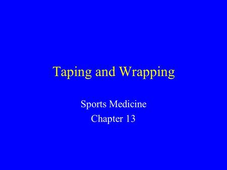 Taping and Wrapping Sports Medicine Chapter 13. Taping and Wrapping in the Prevention and Treatment of Athletic Injuries Key Concept –The primary purpose.