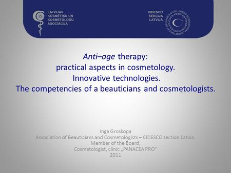 Anti–age therapy: practical aspects in cosmetology. Innovative technologies. The competencies of a beauticians and cosmetologists. Inga Groskopa Association.