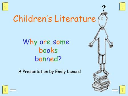 Children's Literature Why are somebooksbanned?Why are somebooksbanned? A Presentation by Emily Lenard ?