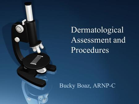 Dermatological Assessment and Procedures Bucky Boaz, ARNP-C.