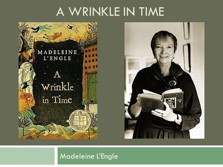 A Wrinkle in Time Madeleine L'Engle.