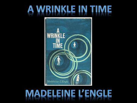 What is it? A Wrinkle In Time is a science fiction fantasy novel by Madeleine L'Engle. Originally published in 1962, it was the first in a series of five.