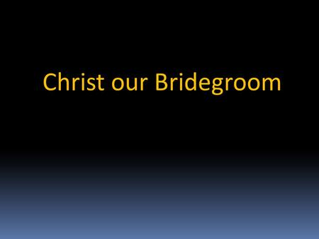 Christ our Bridegroom.