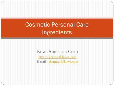 Kowa American Corp    Cosmetic Personal Care Ingredients.