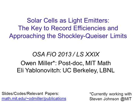 Solar Cells as Light Emitters: The Key to Record Efficiencies and Approaching the Shockley-Queiser Limits OSA FiO 2013 / LS XXIX Owen Miller*: Post-doc,