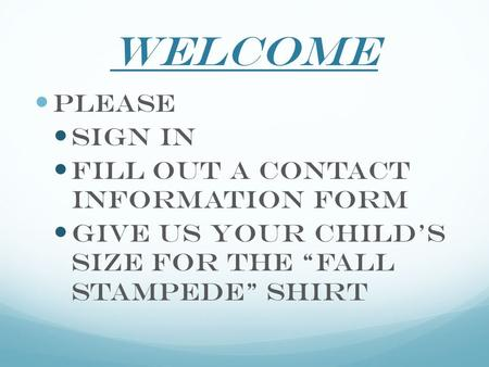 "Welcome Please sign in Fill out a contact information form Give us your child's size for the ""Fall Stampede"" Shirt."